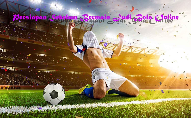 Persiapan Sebelum Bermain Judi Bola Online